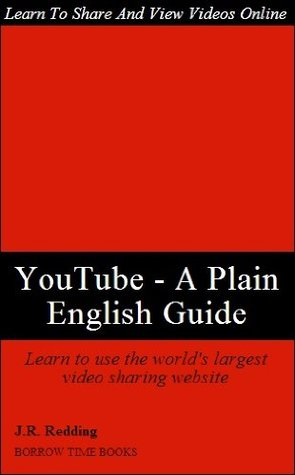 YouTube – A Plain English User's Guide to the World's Largest Video Site - Borrow Time Books
