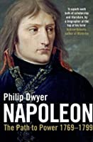 Napoleon: The Path to Power 1769 - 1799: Path to Power 1769 - 1799 v. 1