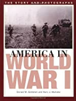America in World War I: The Story and Photographs (America Goes to War)