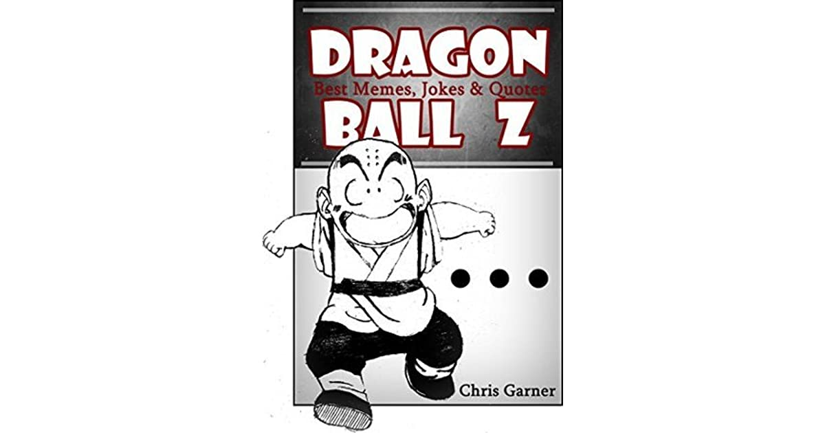 Dragon ball z 200 best memes jokes quotes in one by chris garner - Dragon ball z 200 ...