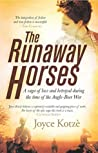 The Runaway Horses: A sweeping family saga of love, loyalty and betrayal in the time of the Boer war