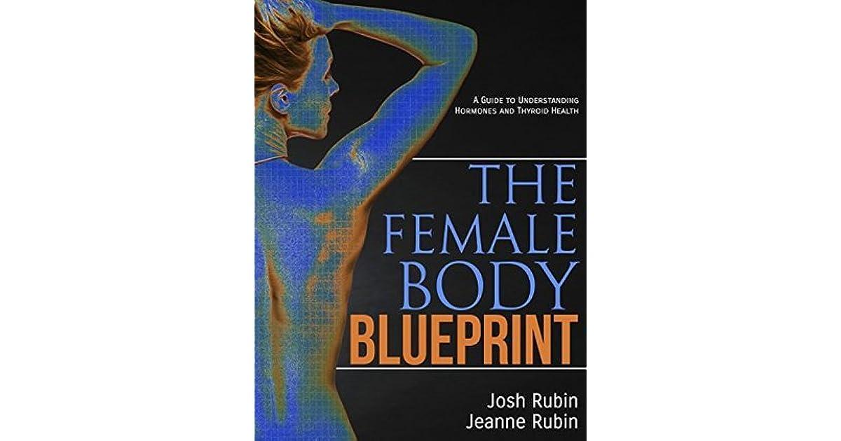 The female body blueprint a guide to understanding hormones and the female body blueprint a guide to understanding hormones and thyroid health by josh rubin malvernweather Gallery