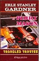 The Case of the Troubled Trustee (A Perry Mason Mystery, #75)