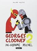 Georges Clooney 2 : Mi-Homme Michel