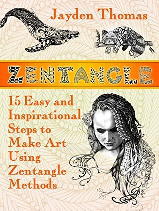 Zentangle: 15 Easy and Inspirational Steps to Make Art Using Zentangle Methods (Zentangle books, zentangle free, zentangle patterns)