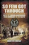 So Few Got Through: Gordon Highlanders with the 51st Division From Normandy to the Baltic
