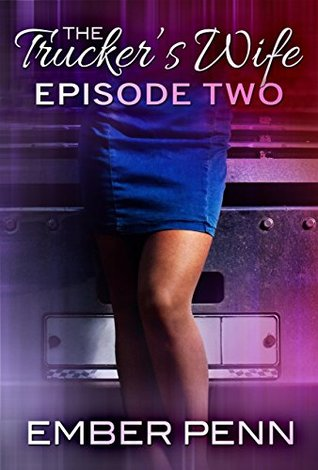 The Trucker's Wife 2: Bring on the Rayne (A Steamy Journey of Sexy Exploration)