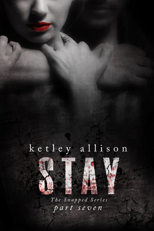 STAY (The Snapped Novella Series, Part 7)