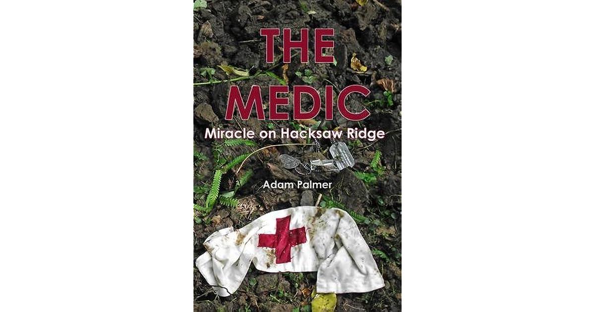 The Medic Miracle On Hacksaw Ridge By Adam Palmer