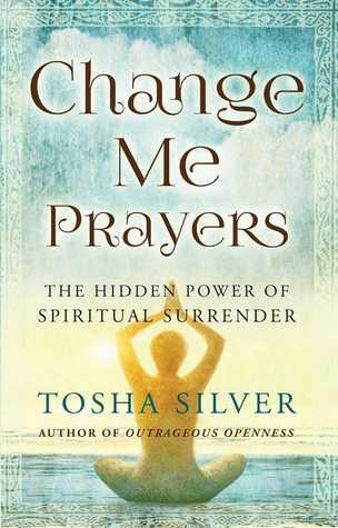 Change Me Prayers: The Hidden Power of Spiritual Surrender