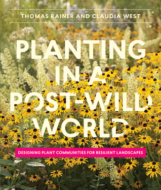 Planting in a Post-Wild World Designing Plant Communities for Resilient Landscapes