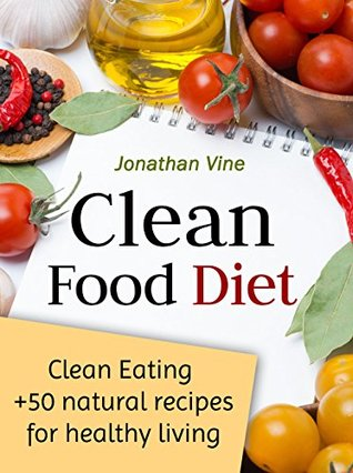 Clean Food Diet: Avoid Processed Foods and Eat Clean with Few Simple Lifestyle Changes