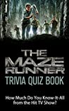 The Maze Runner Trivia Quiz Book: How Much Do You Know it All About the Critically Acclaimed Series? (Know-It-All Trivia Quiz Book Series)
