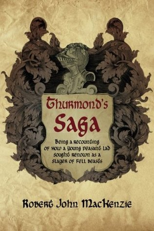 Thurmond's Saga: Being a Recounting of How a Young Peasant Lad Sought Renown as a Slayer of Fell Beasts