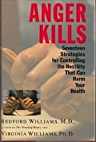 Anger Kills: 17 Strategies for Controlling Hostility that can Harm Yr Health