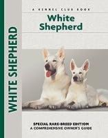 White Shepherd (Comprehensive Owner's Guide)