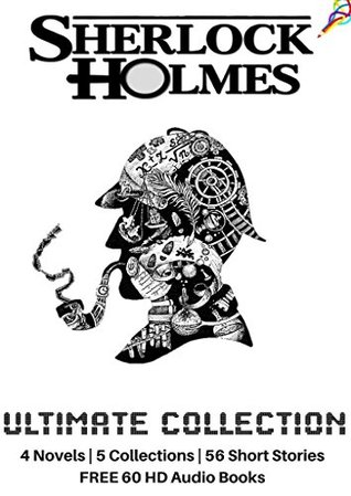 Sherlock Holmes Complete Collection: 4 Novels + 5 Collections with 56 Short Stories + FREE 60 HD Audio Books