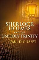 Sherlock Holmes and the Unholy Trinity
