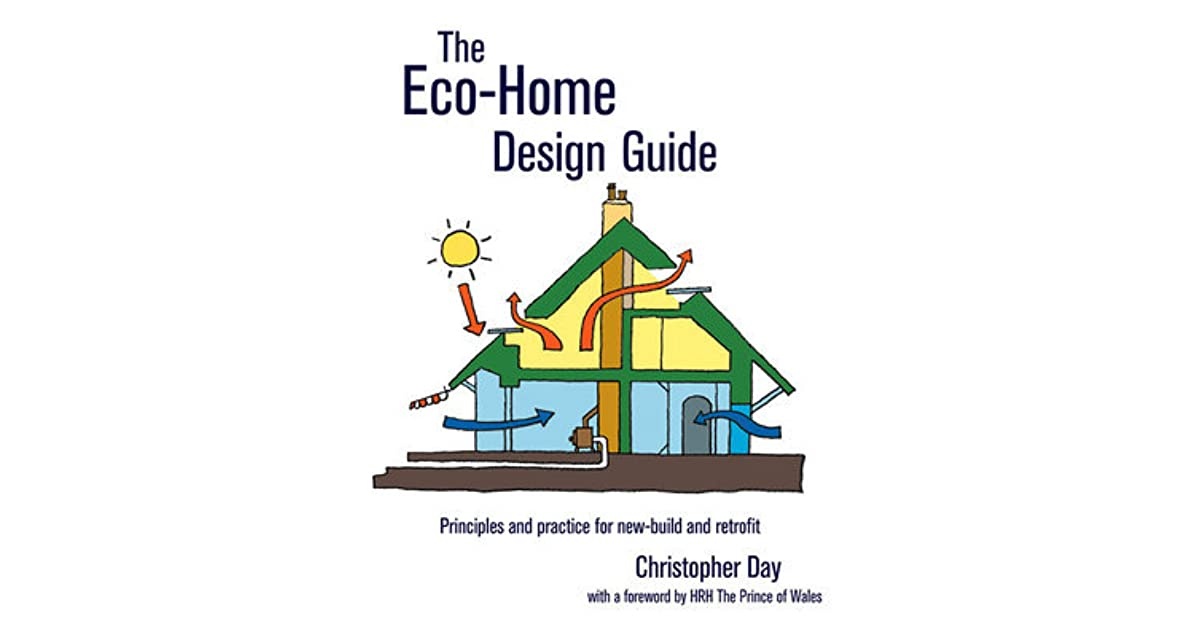 The Eco Home Design Guide Principles And Practice For New Build Retrofit