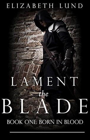 Lament the Blade: Part One: Born In Blood (The Darkwood Series Book 1)