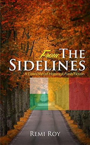 From the Sidelines: A Collection of Historical Flash Fiction (FTS Series Book 1)