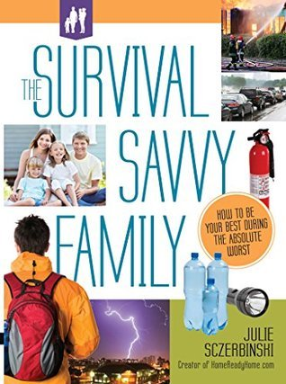 The Survival Savvy Family How to Be Your Best During the Absolute Worst