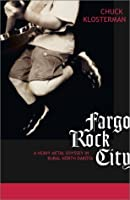 Fargo Rock City: A Heavy Metal Odyssey in Rural North Dakota