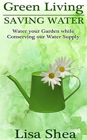 Green Living - Saving Water: Water your Garden while Conserving our Water Supply