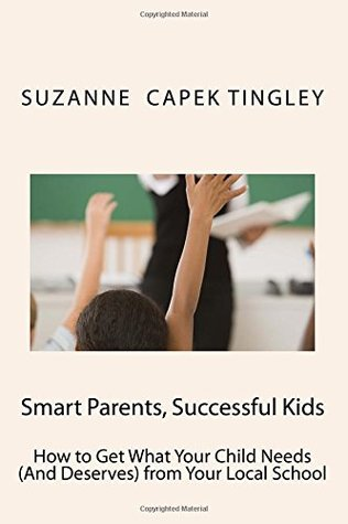 Smart Parents, Successful Kids: How to Get What Your Child Needs (and Deserves) from Your Local School
