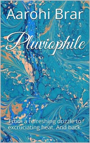 Pluviophile by Aarohi Brar