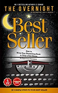 WRITING: The Overnight Best Seller: How to Write Your Bestselling Book in Only a Few Hours - No Experience Necessary