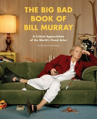 The Big Bad Book of Bill Murray A Monumental Study of the World's Greatest Actor