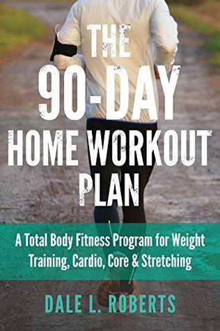 The 90-Day Home Workout Plan by Dale L. Roberts
