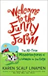 Welcome to the Funny Farm: The All-True Misadventure of a Woman on the Edge