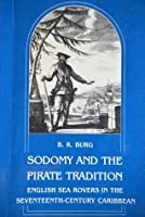 Sodomy and the Pirate Tradition: English Sea Rovers in the Seventeenth-Century