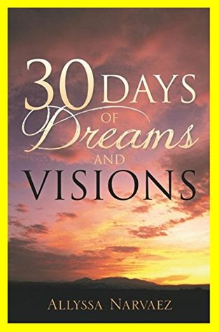 """30 Days of Dreams and Visions: For Thirty Days I Am Going to Give You Dreams and Visions. Proclaim My Words!"""" God"""