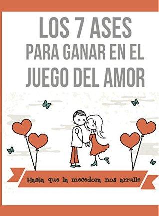 Los 7 Ases Para Ganar en el Juego del Amor
