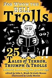 For Whom the Bell Trolls: Tales of Terror, Triumph & Trolls