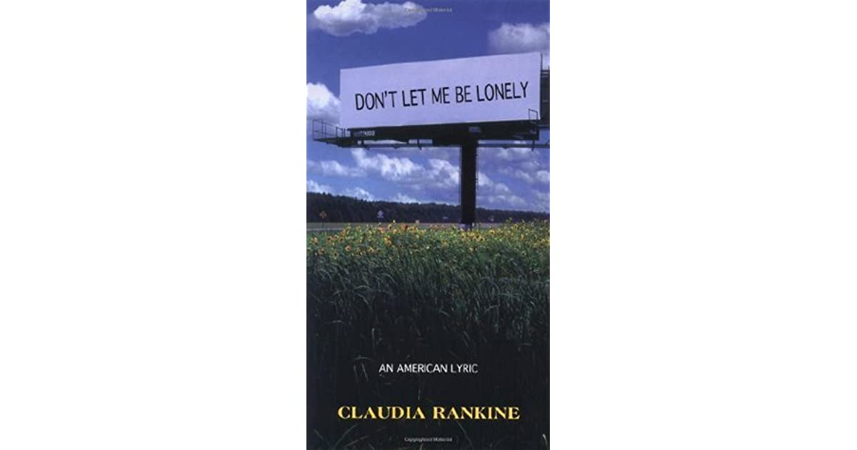 Don't Let Me Be Lonely: An American Lyric by Claudia Rankine