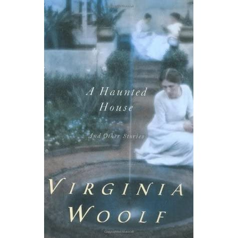 a haunted house and other short stories by virginia woolf A haunted house and other stories (london: this posthumous collection of woolf's short stories and sketches phillip pirages fine books 1709 ne.