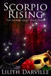 Scorpio Rising (Scorpio Saga, #3) by Lilith Darville
