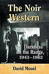 The Noir Western: Darkness on the Range, 1943–1962