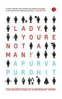 Lady, You're Not a Man!: The Adventures of a Woman at Work