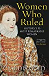 Women Who Ruled: History's 50 Most Remarkable Women