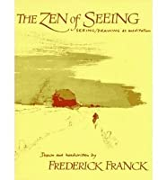 The Zen of Seeing: Seeing, Drawing as Meditation