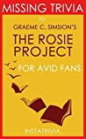 The Rosie Project: A Novel by Graeme Simsion (The Missing Trivia)