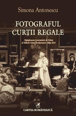 Fotograful Curții Regale by Simona Antonescu