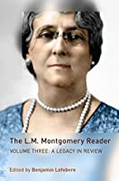 The L.M. Montgomery Reader: Volume Three: A Legacy in Review: 3