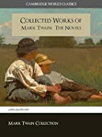 the complete works of mark twain the novels short stories the collected works of mark twain the complete unabridged novels