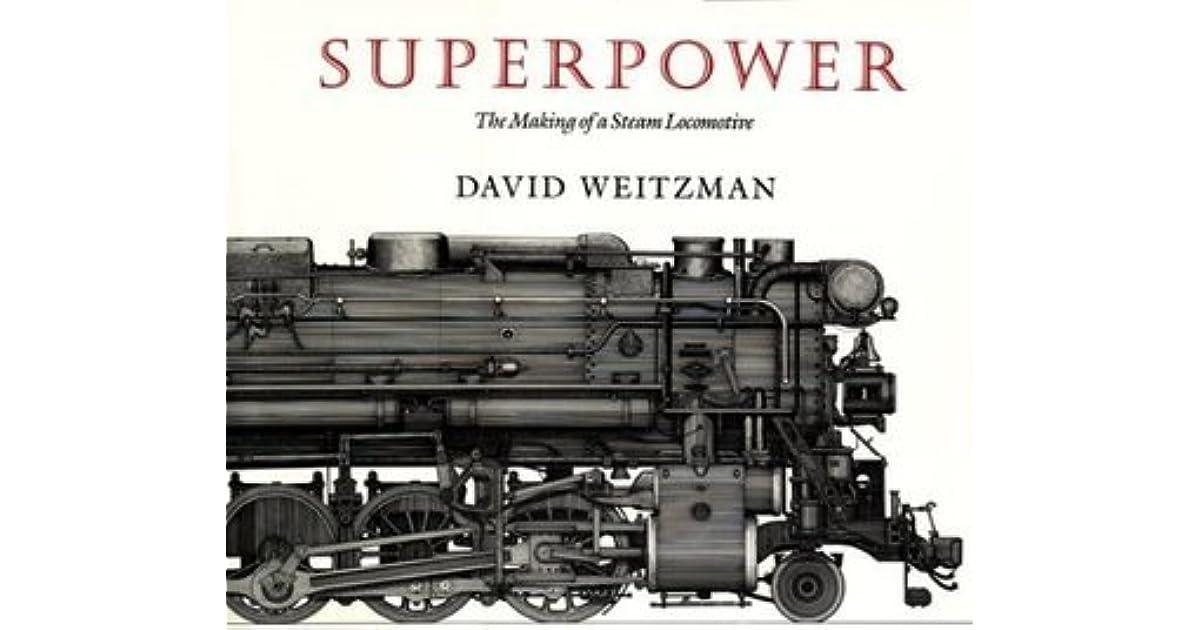 Superpower: The Making of a Steam Locomotive by David Weitzman